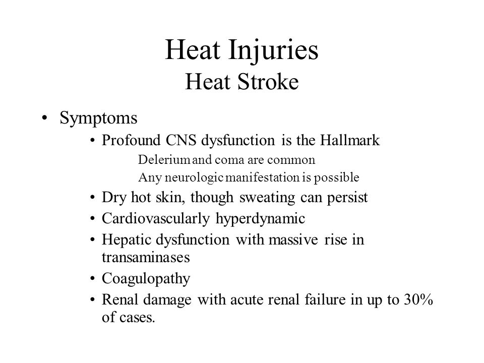 Heat Injuries Heat Stroke Symptoms Profound CNS dysfunction is the Hallmark Delerium and coma are common Any neurologic manifestation is possible Dry