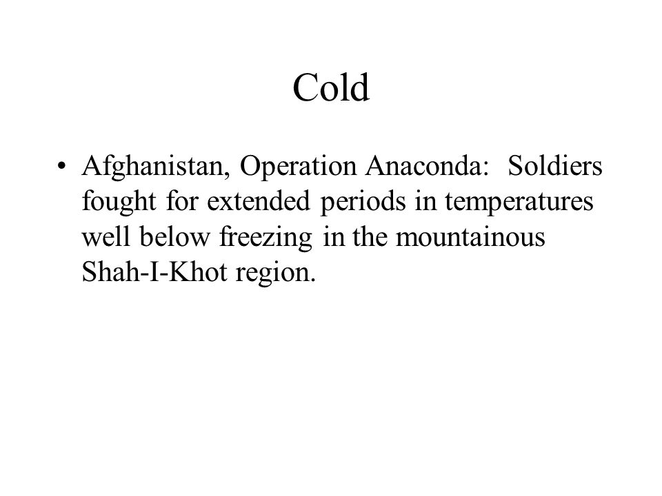 Cold Afghanistan, Operation Anaconda: Soldiers fought for extended periods in temperatures well below freezing in the mountainous Shah-I-Khot region.