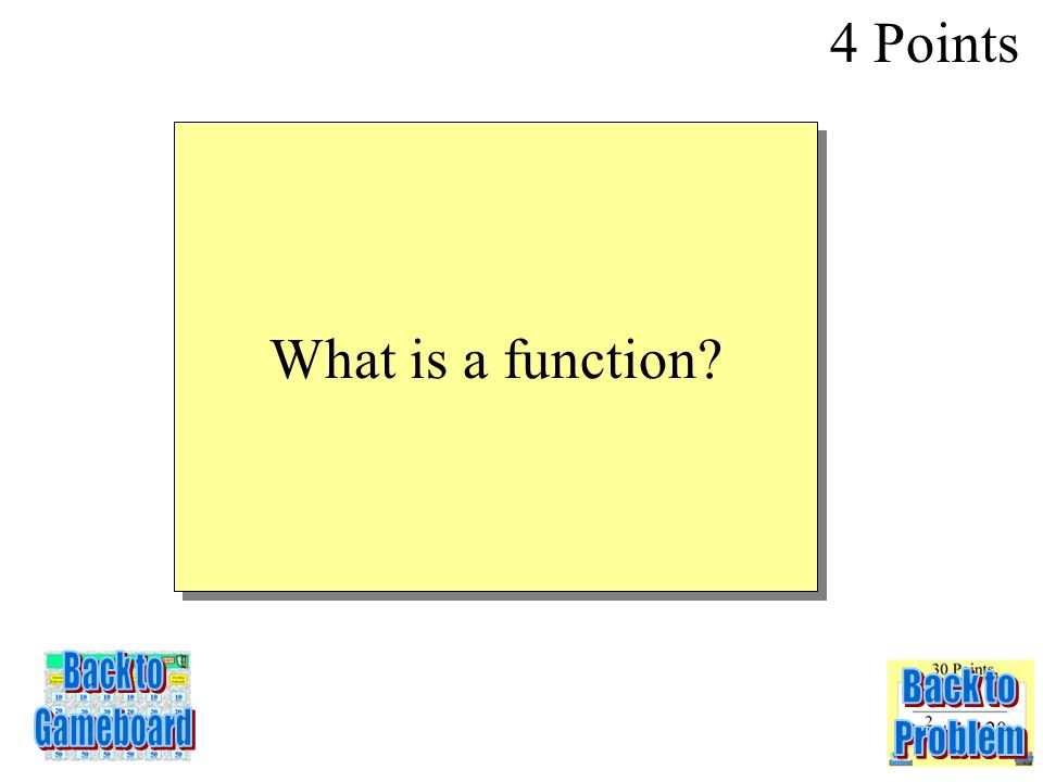 A relation that assigns exactly one value in the range to each value in the domain 4 Points 1-4Q