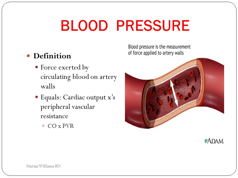 BLOOD PRESSURE Definition Force exerted by circulating blood on artery walls Equals: Cardiac output xs peripheral vascular resistance CO x PVR Marian