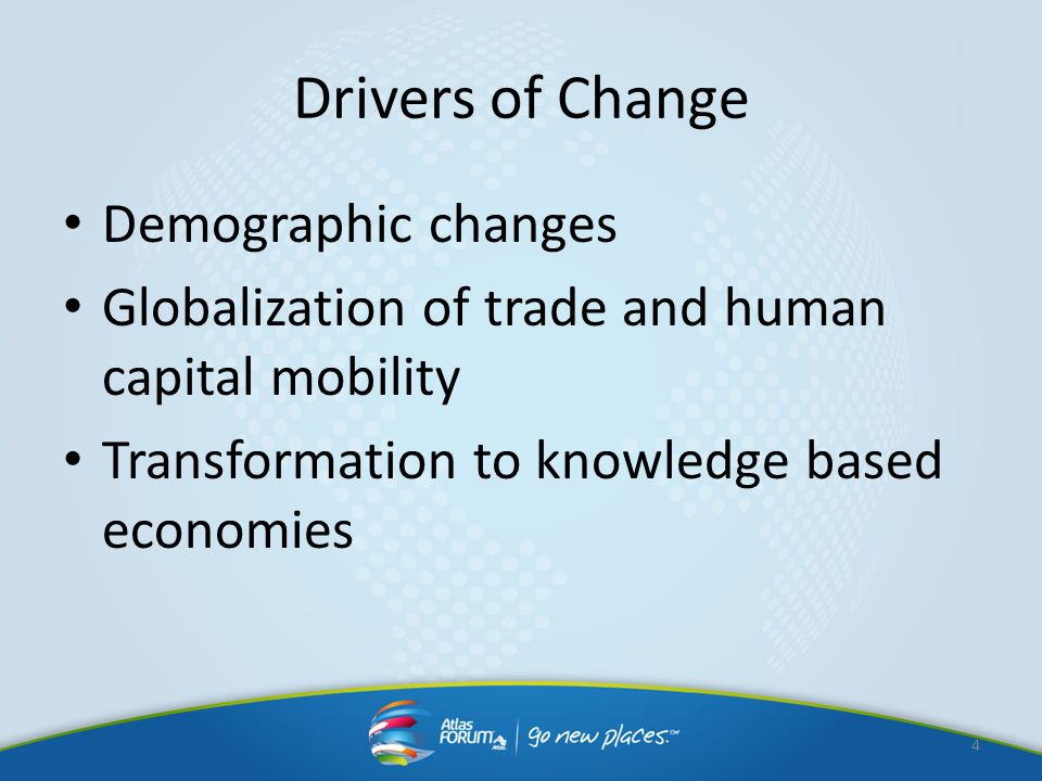 Drivers of Change Demographic changes Globalization of trade and human capital mobility Transformation to knowledge based economies 4