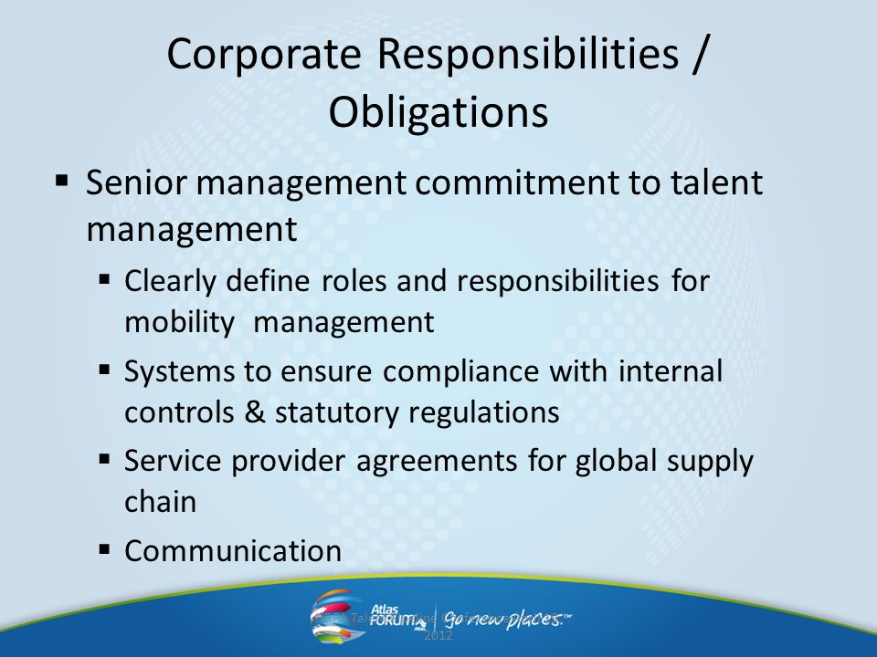Corporate Responsibilities / Obligations Senior management commitment to talent management Clearly define roles and responsibilities for mobility mana