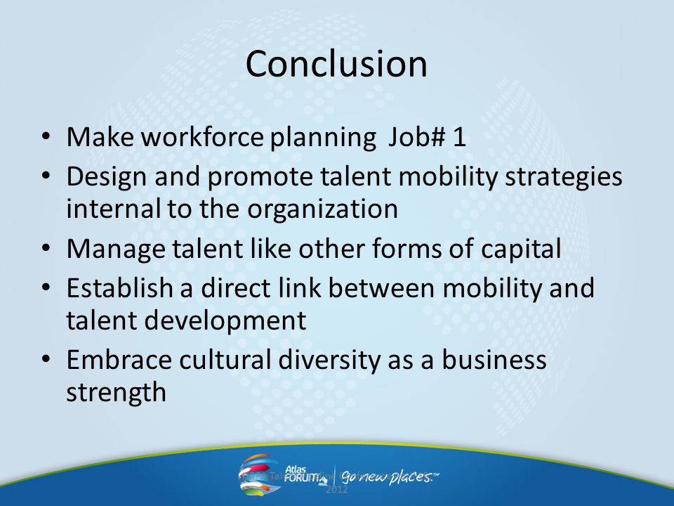 Conclusion Make workforce planning Job# 1 Design and promote talent mobility strategies internal to the organization Manage talent like other forms of