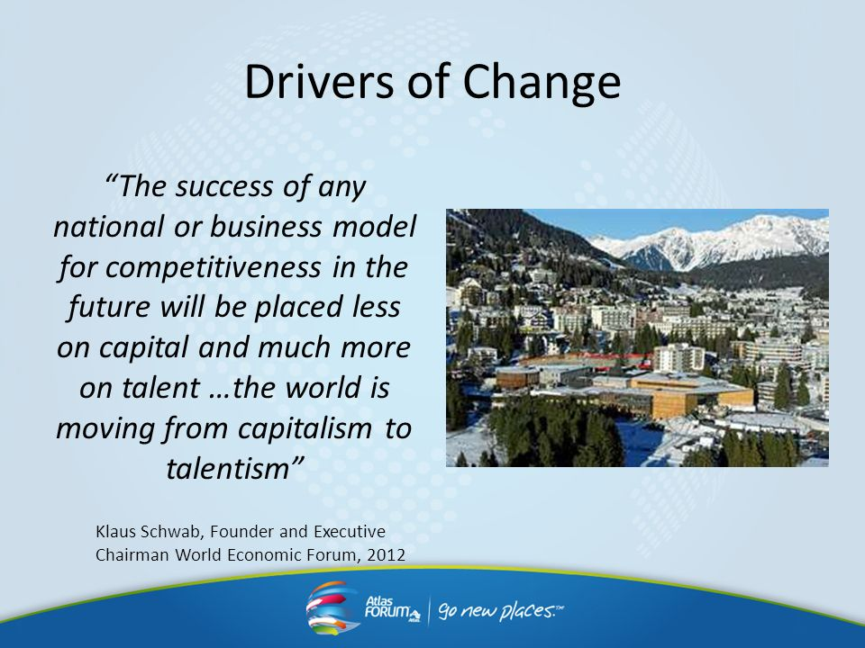 Drivers of Change The success of any national or business model for competitiveness in the future will be placed less on capital and much more on tale