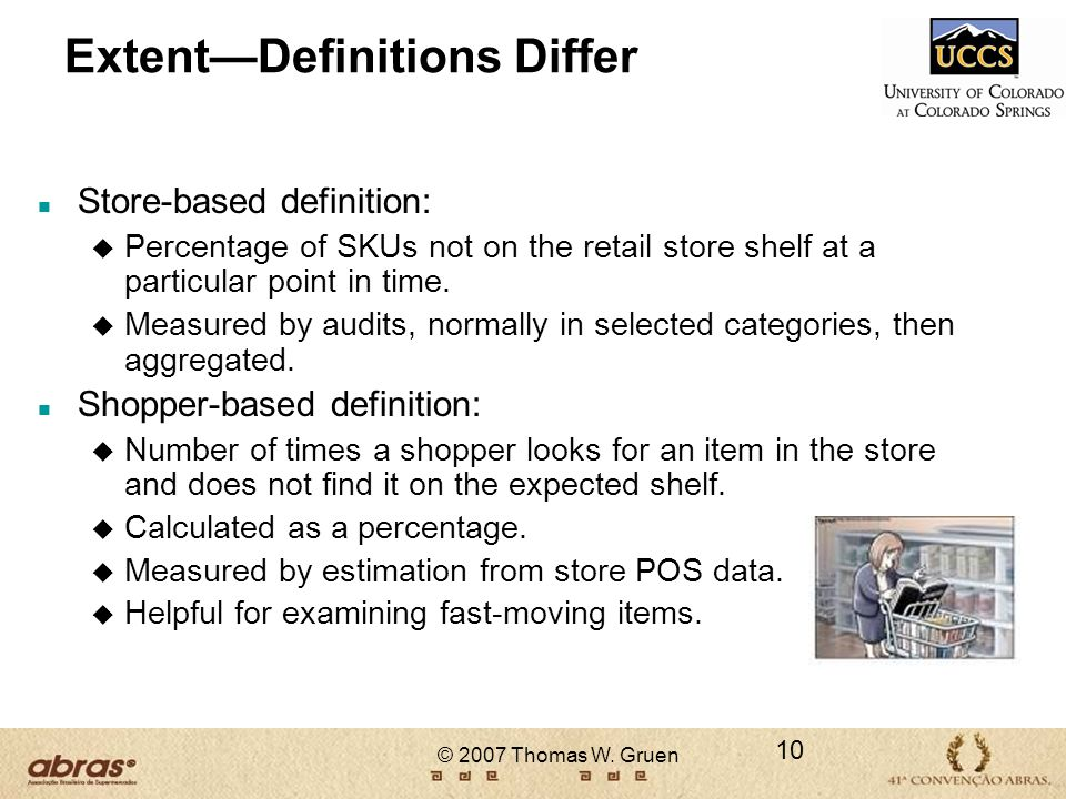 ExtentDefinitions Differ n Store-based definition: u Percentage of SKUs not on the retail store shelf at a particular point in time. u Measured by aud