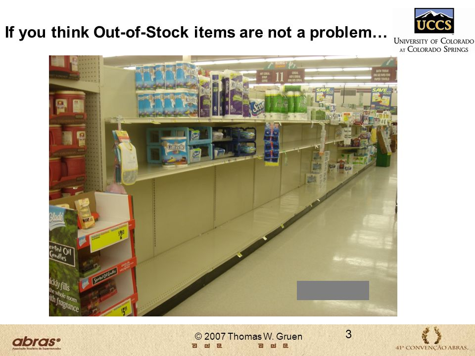 If you think Out-of-Stock items are not a problem… Toilet tissue 3 © 2007 Thomas W. Gruen