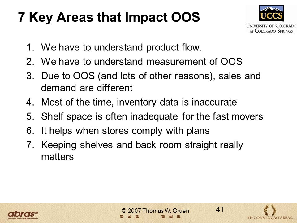 © 2007 Thomas W. Gruen 7 Key Areas that Impact OOS 1.We have to understand product flow. 2.We have to understand measurement of OOS 3.Due to OOS (and