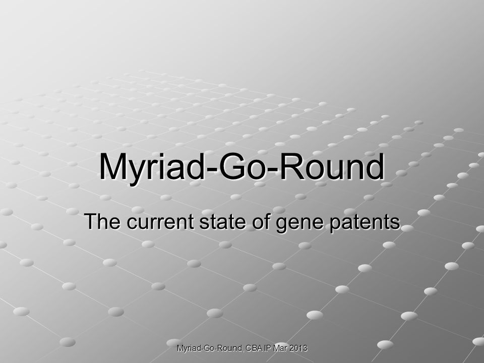 Myriad-Go-Round, CBA IP Mar 2013 EU Court Treatment http://www.epo.org/law-practice/case-law- appeals/recent/t050666eu1.html Europe revoked Myriads patents in 2004 as being not inventive enough to qualify for patent protection.