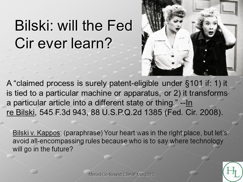 Myriad-Go-Round, CBA IP Mar 2013 Bilski: will the Fed Cir ever learn.