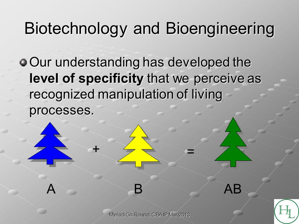 Myriad-Go-Round, CBA IP Mar 2013 Biotechnology and Bioengineering Our understanding has developed the level of specificity that we perceive as recogni