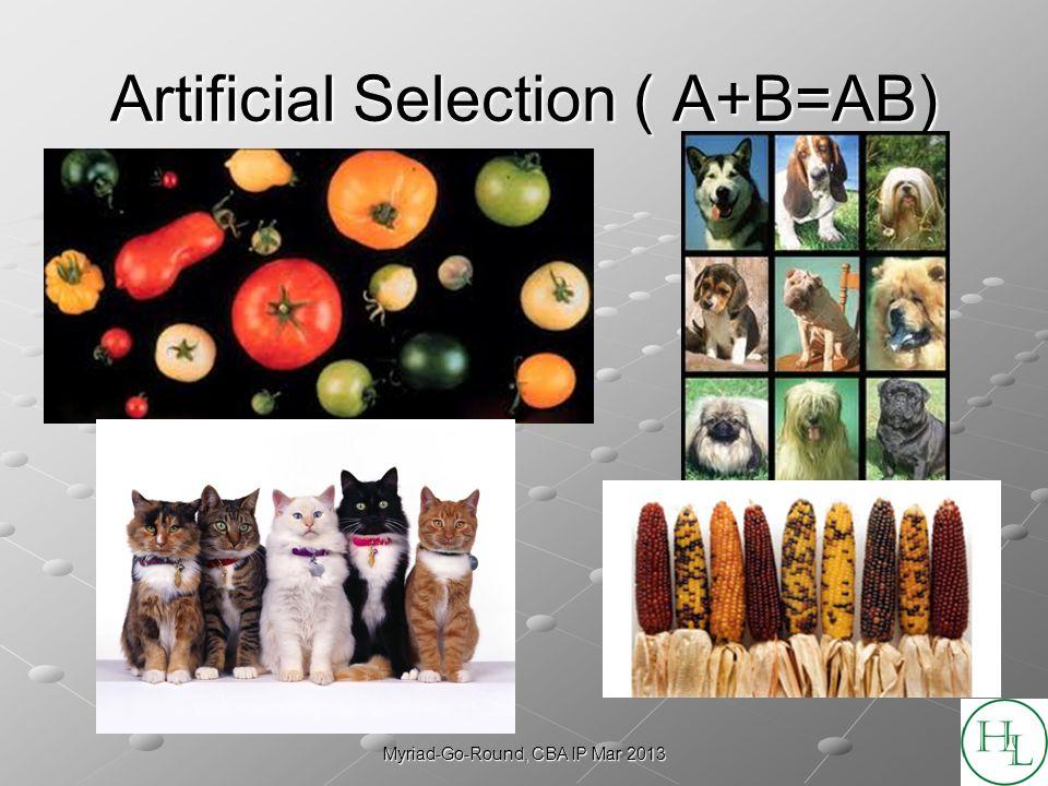 Myriad-Go-Round, CBA IP Mar 2013 Artificial Selection ( A+B=AB)