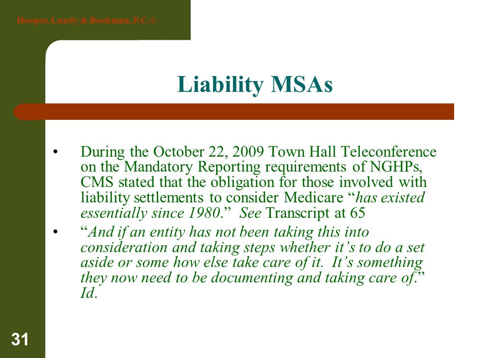 Hooper, Lundy & Bookman, P.C.© 31 Liability MSAs During the October 22, 2009 Town Hall Teleconference on the Mandatory Reporting requirements of NGHPs