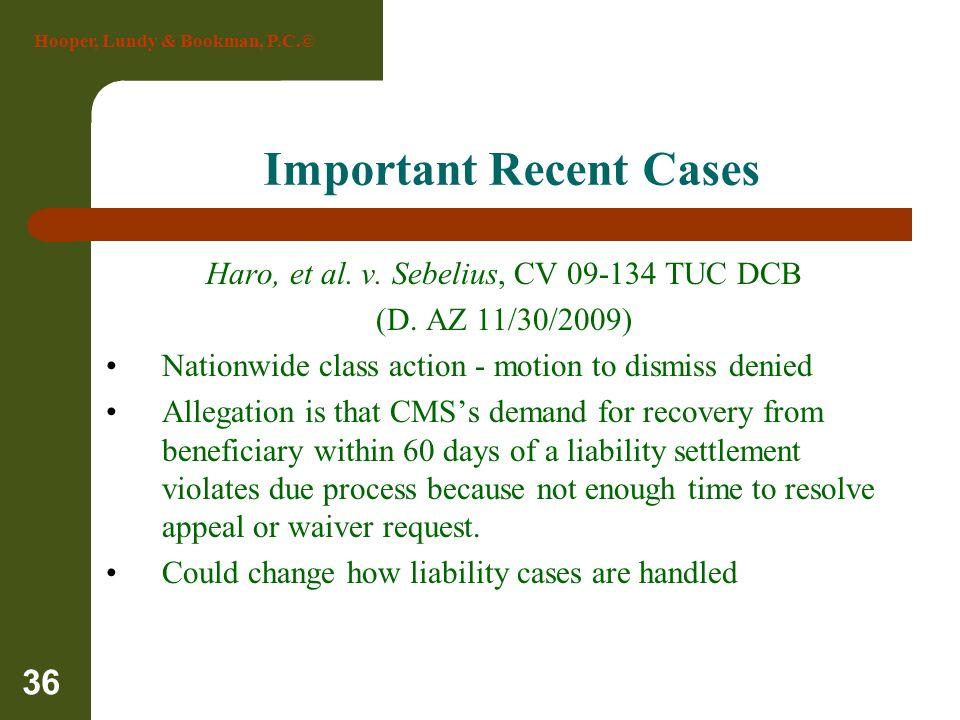 Hooper, Lundy & Bookman, P.C.© 36 Important Recent Cases Haro, et al. v. Sebelius, CV 09-134 TUC DCB (D. AZ 11/30/2009) Nationwide class action - moti