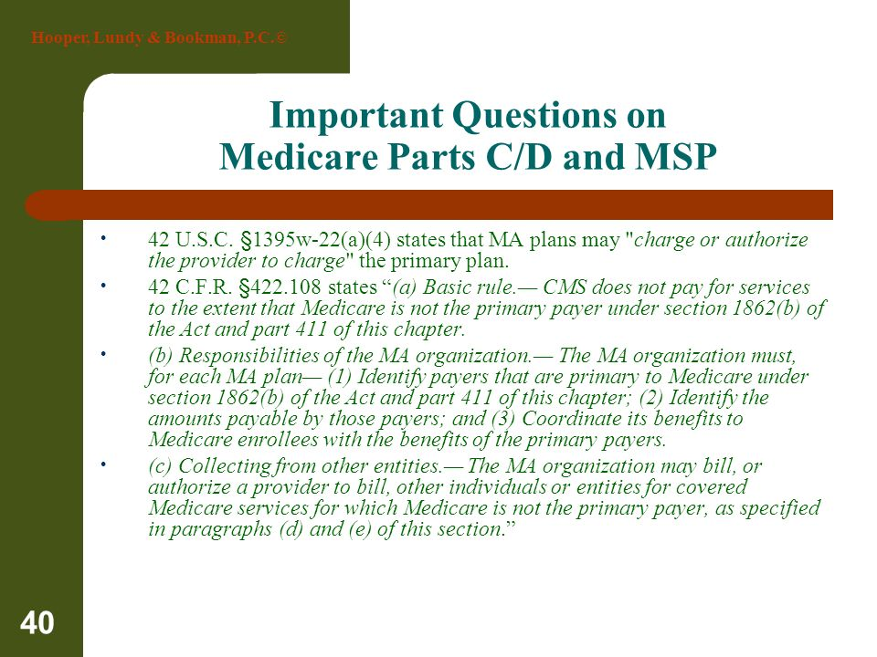 Hooper, Lundy & Bookman, P.C.© 40 Important Questions on Medicare Parts C/D and MSP 42 U.S.C. §1395w-22(a)(4) states that MA plans may