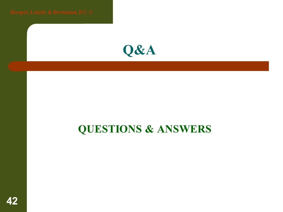 Hooper, Lundy & Bookman, P.C.© 42 Q&A QUESTIONS & ANSWERS