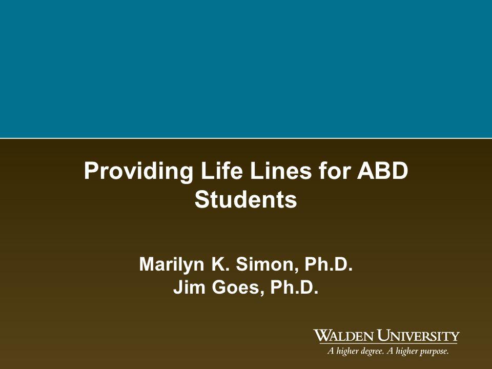Providing Life Lines for ABD Students Marilyn K. Simon, Ph.D. Jim Goes, Ph.D.