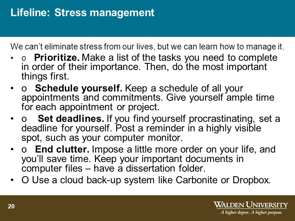 20 Lifeline: Stress management We cant eliminate stress from our lives, but we can learn how to manage it. o Prioritize. Make a list of the tasks you