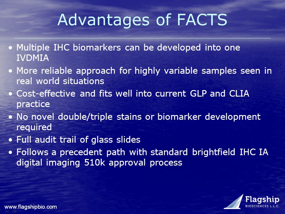 Advantages of FACTS Multiple IHC biomarkers can be developed into one IVDMIA More reliable approach for highly variable samples seen in real world sit