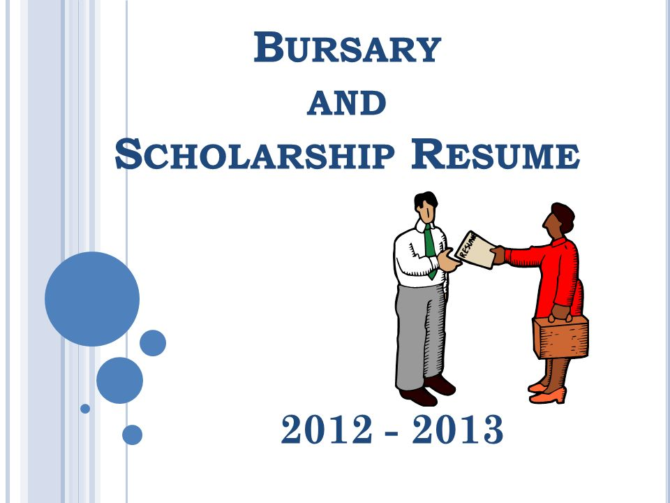B URSARY AND S CHOLARSHIP R ESUME 2012 - 2013