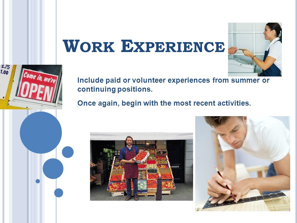 W ORK E XPERIENCE Include paid or volunteer experiences from summer or continuing positions.