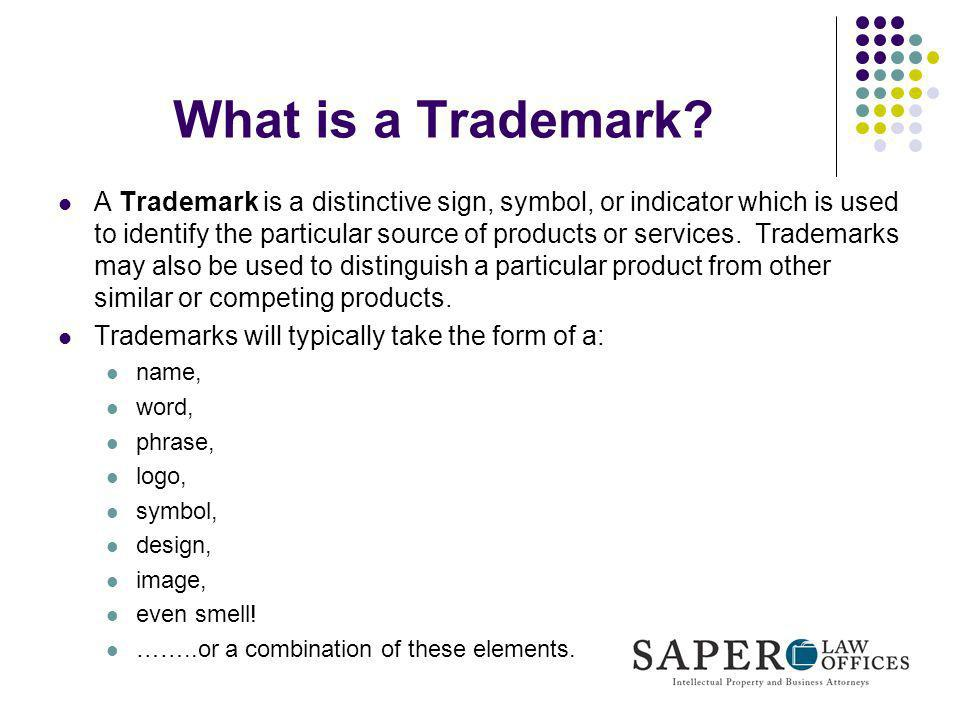 What is a Trademark? A Trademark is a distinctive sign, symbol, or indicator which is used to identify the particular source of products or services.