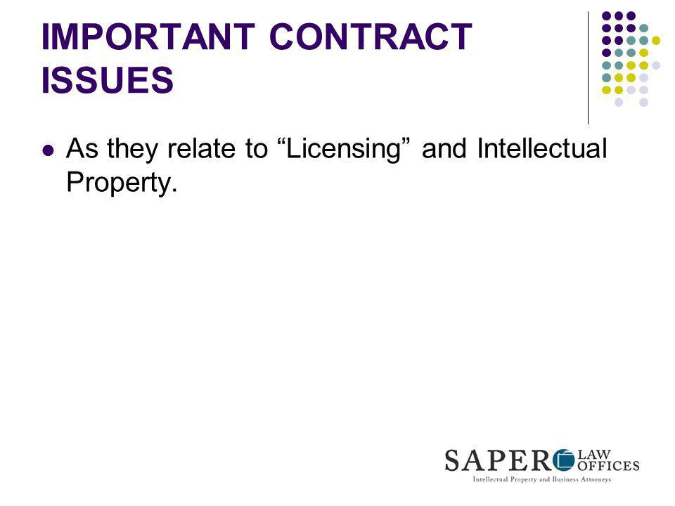 IMPORTANT CONTRACT ISSUES As they relate to Licensing and Intellectual Property.
