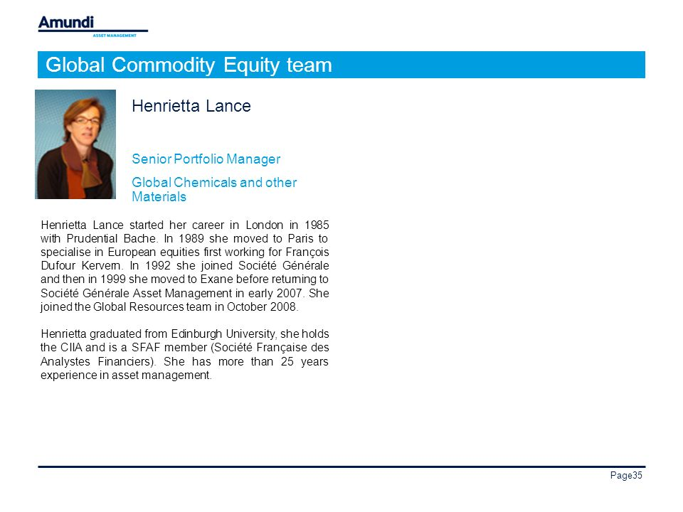 Page35 Global Commodity Equity team Henrietta Lance started her career in London in 1985 with Prudential Bache.