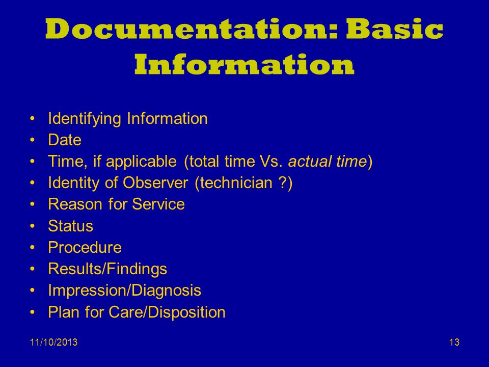 11/10/2013 Documentation: Basic Information Identifying Information Date Time, if applicable (total time Vs. actual time) Identity of Observer (techni