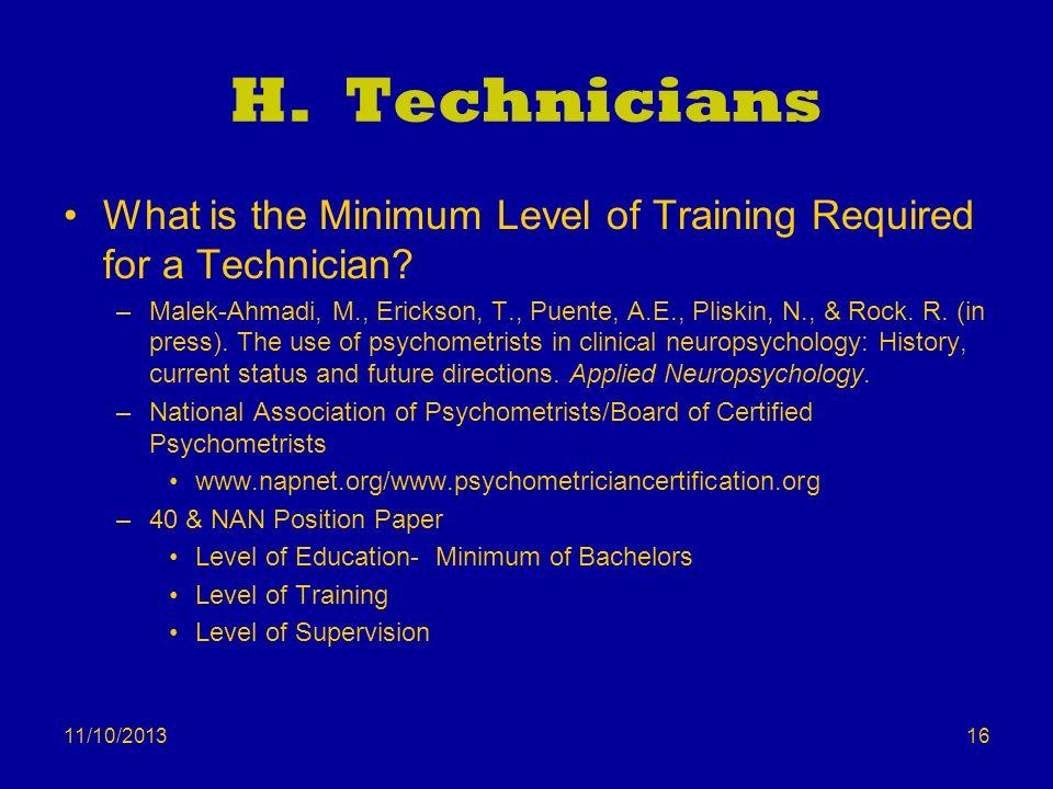 11/10/2013 H. Technicians What is the Minimum Level of Training Required for a Technician? –Malek-Ahmadi, M., Erickson, T., Puente, A.E., Pliskin, N.,