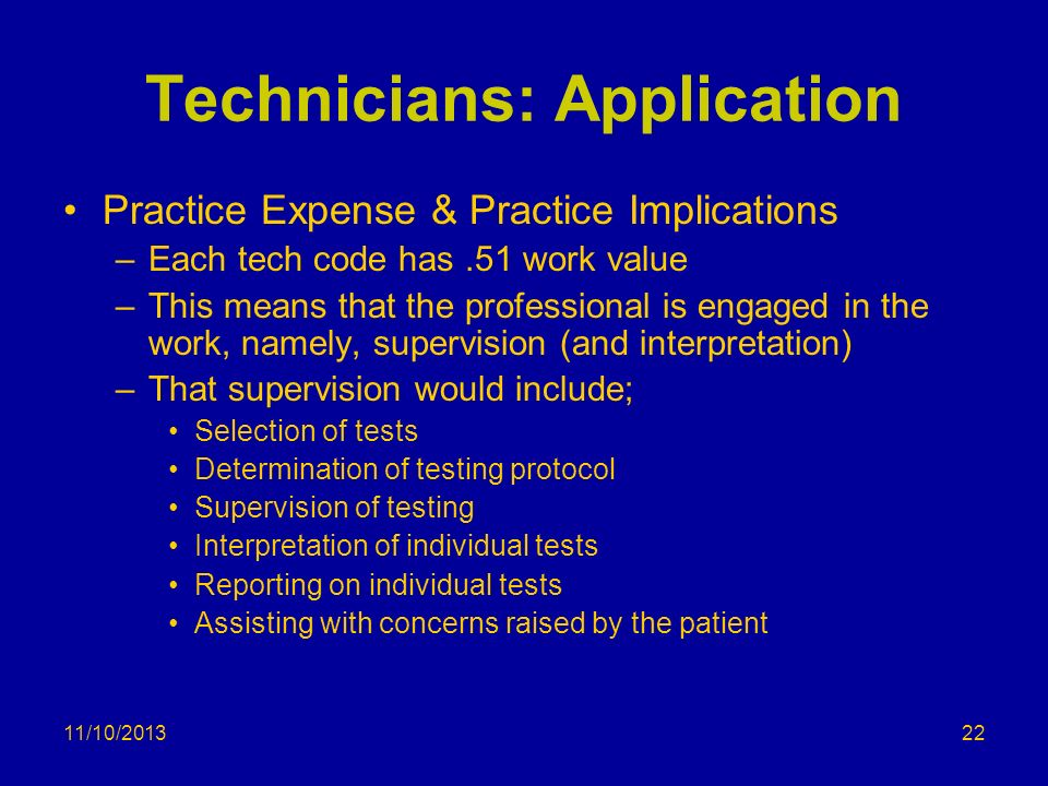11/10/2013 Technicians: Application Practice Expense & Practice Implications –Each tech code has.51 work value –This means that the professional is en