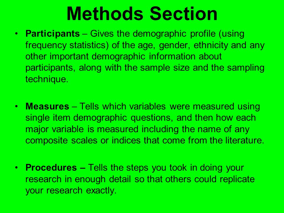 Methods Section Participants – Gives the demographic profile (using frequency statistics) of the age, gender, ethnicity and any other important demogr