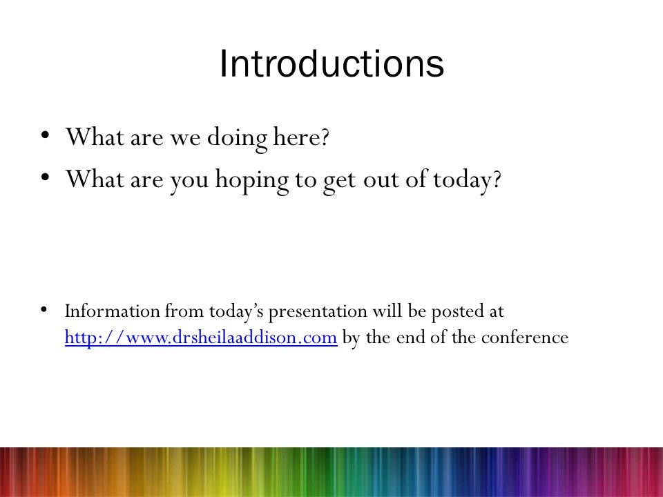 Introductions What are we doing here? What are you hoping to get out of today? Information from todays presentation will be posted at http://www.drshe