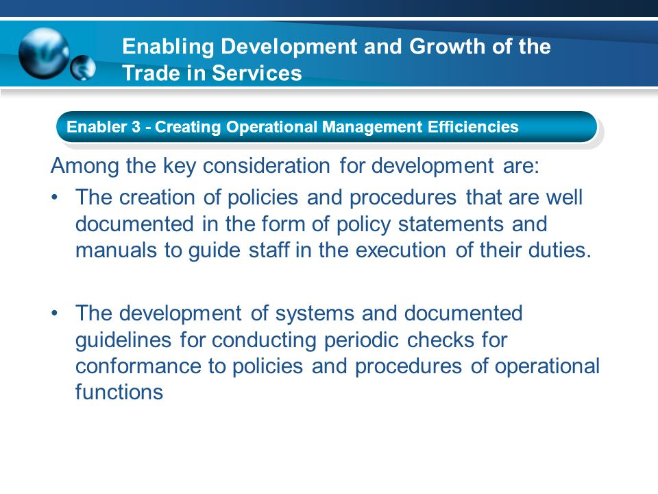 Enabling Development and Growth of the Trade in Services Enabler 3 - Creating Operational Management Efficiencies Among the key consideration for deve