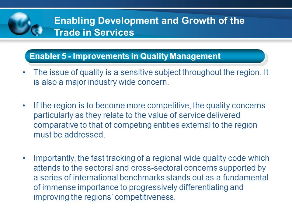 Enabler 5 - Improvements in Quality Management The issue of quality is a sensitive subject throughout the region. It is also a major industry wide con