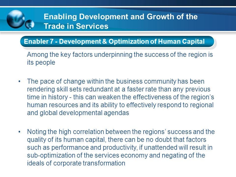 Enabling Development and Growth of the Trade in Services Enabler 7 - Development & Optimization of Human Capital Among the key factors underpinning th