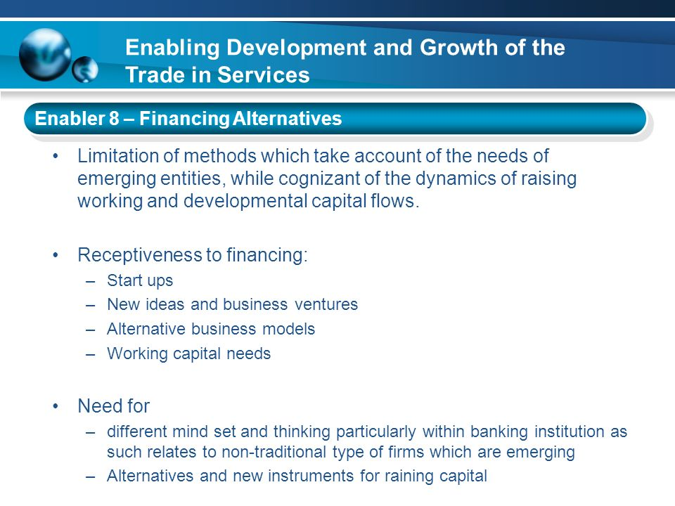 Enabler 8 – Financing Alternatives Limitation of methods which take account of the needs of emerging entities, while cognizant of the dynamics of rais
