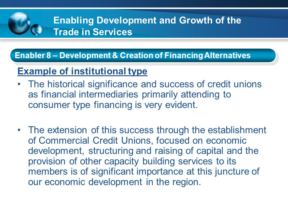 Example of institutional type The historical significance and success of credit unions as financial intermediaries primarily attending to consumer typ