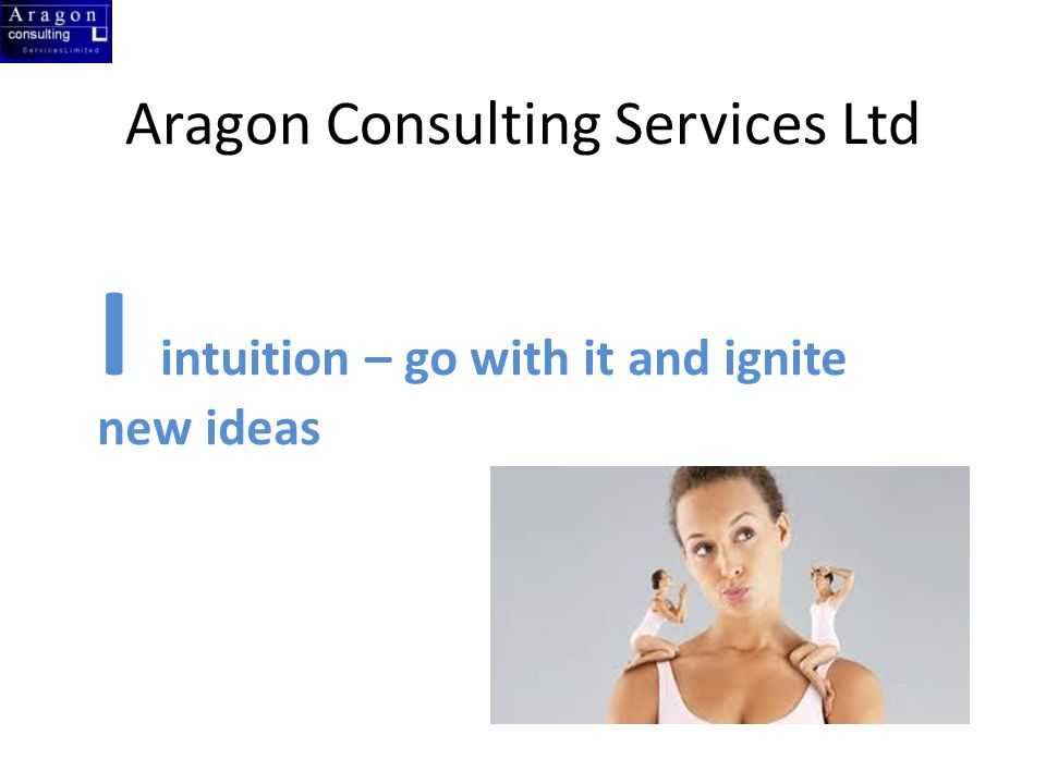 Aragon Consulting Services Ltd I intuition – go with it and ignite new ideas