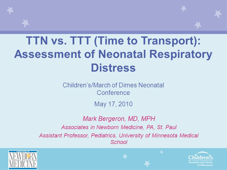Mark Bergeron, MD, MPH Associates in Newborn Medicine, PA, St. Paul Assistant Professor, Pediatrics, University of Minnesota Medical School TTN vs. TT