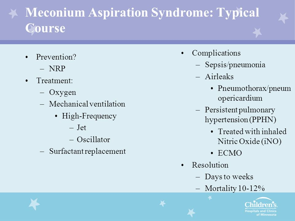 Meconium Aspiration Syndrome: Typical Course Prevention? –NRP Treatment: –Oxygen –Mechanical ventilation High-Frequency –Jet –Oscillator –Surfactant r