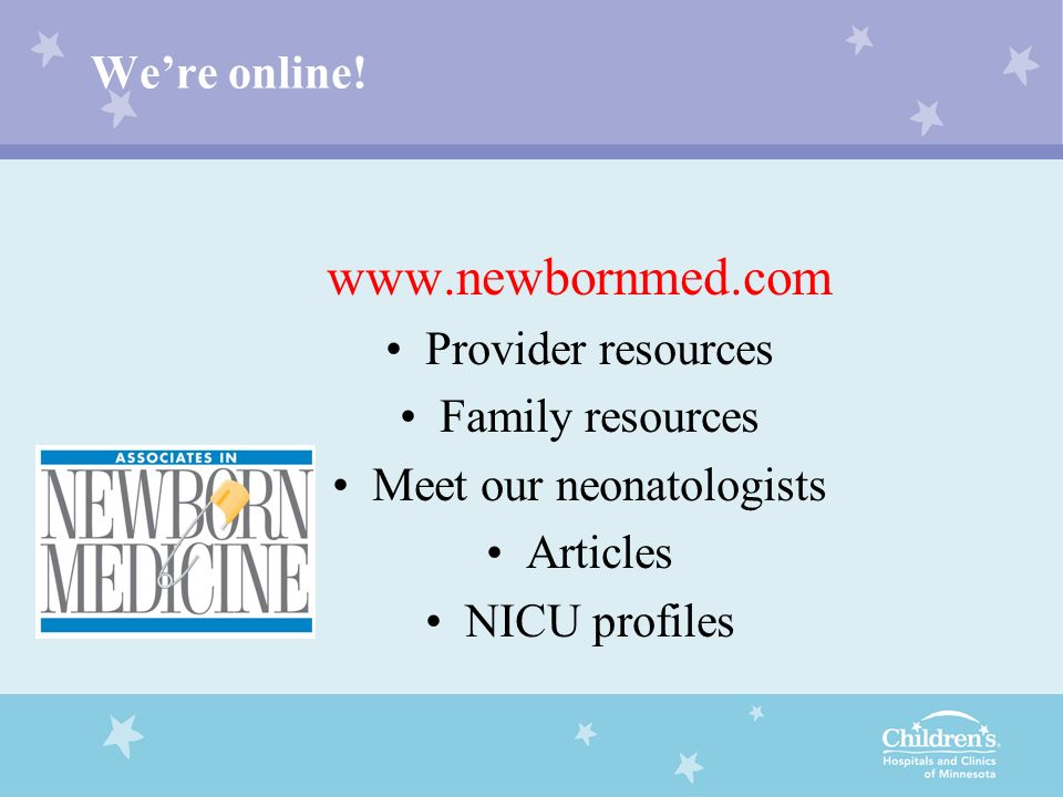 Were online! www.newbornmed.com Provider resources Family resources Meet our neonatologists Articles NICU profiles