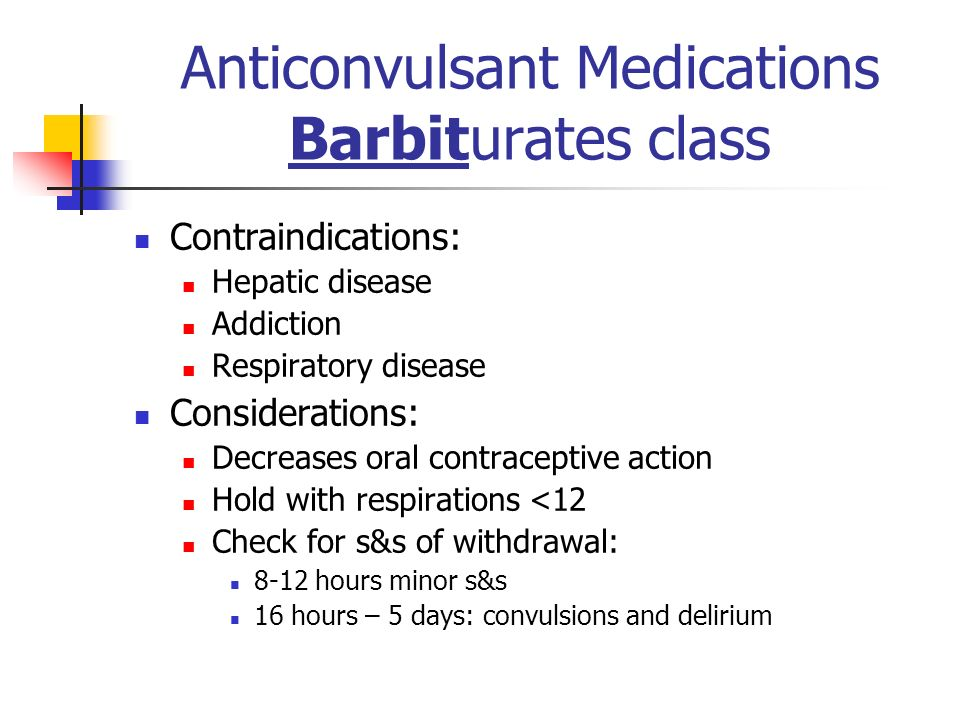 Anticonvulsant Medications Barbiturates class Contraindications: Hepatic disease Addiction Respiratory disease Considerations: Decreases oral contrace