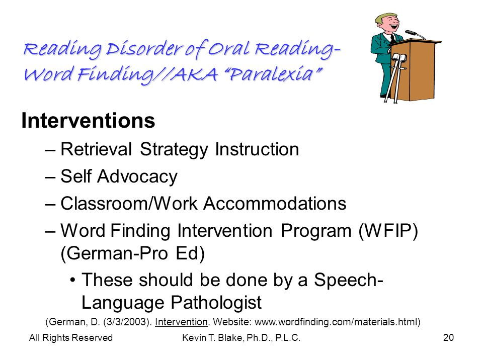 All Rights ReservedKevin T. Blake, Ph.D., P.L.C.20 Reading Disorder of Oral Reading- Word Finding//AKA Paralexia Interventions –Retrieval Strategy Ins