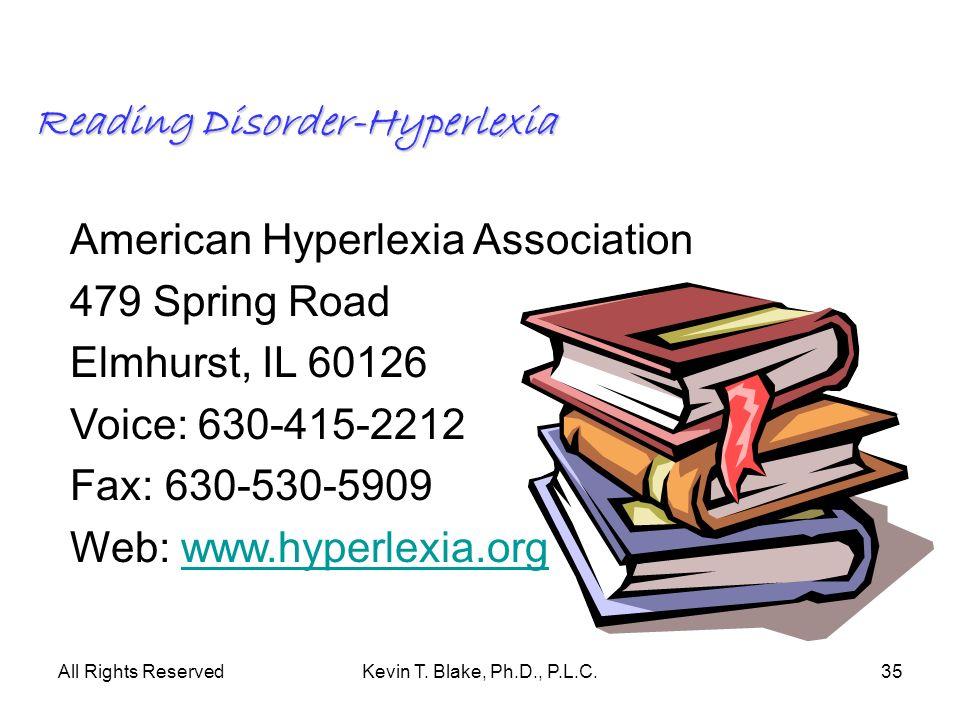 All Rights ReservedKevin T. Blake, Ph.D., P.L.C.35 Reading Disorder-Hyperlexia American Hyperlexia Association 479 Spring Road Elmhurst, IL 60126 Voic