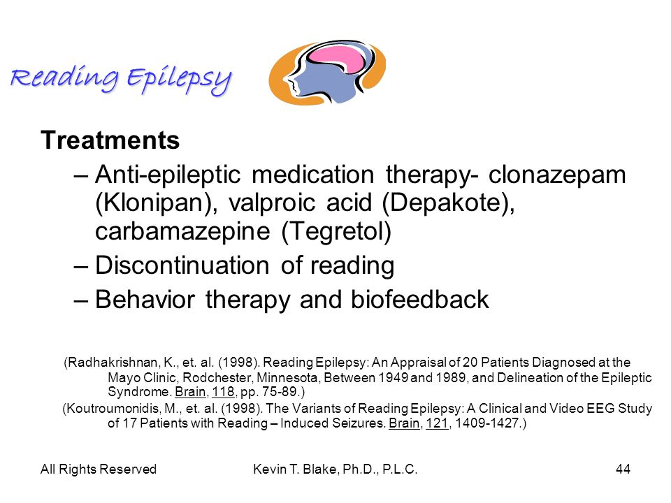 All Rights ReservedKevin T. Blake, Ph.D., P.L.C.44 Reading Epilepsy Treatments –Anti-epileptic medication therapy- clonazepam (Klonipan), valproic aci