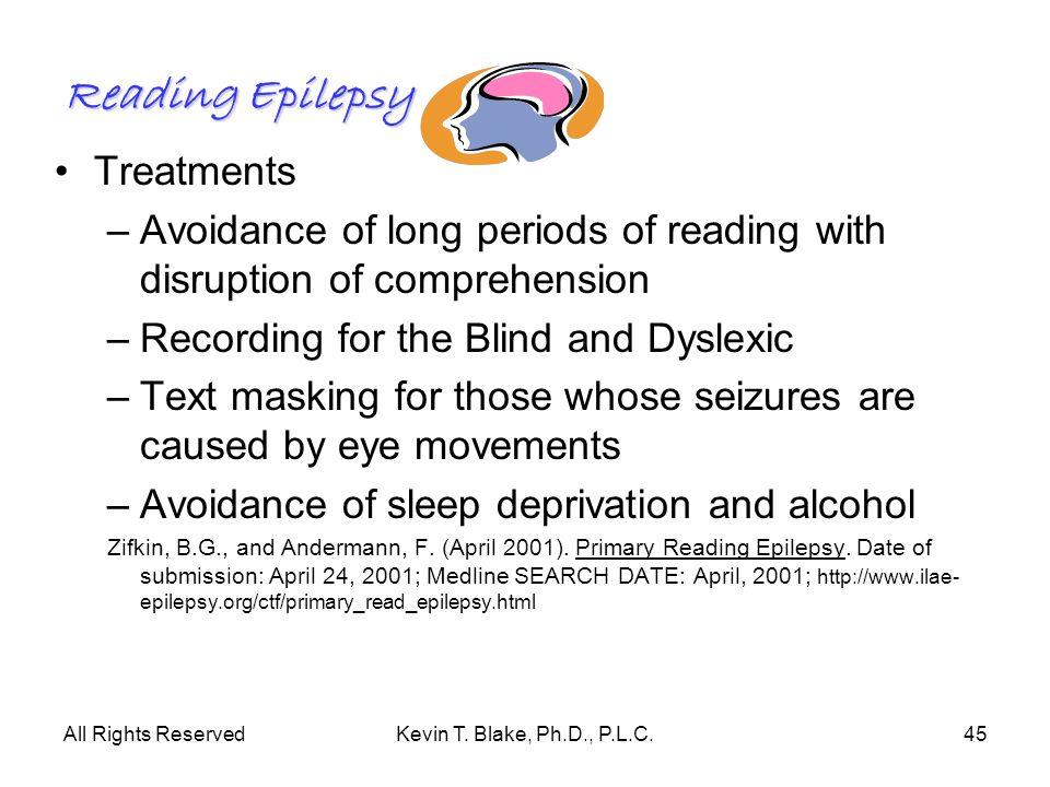 All Rights ReservedKevin T. Blake, Ph.D., P.L.C.45 Reading Epilepsy Treatments –Avoidance of long periods of reading with disruption of comprehension