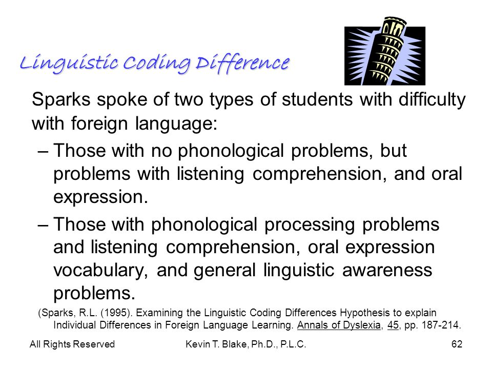 All Rights ReservedKevin T. Blake, Ph.D., P.L.C.62 Linguistic Coding Difference Sparks spoke of two types of students with difficulty with foreign lan