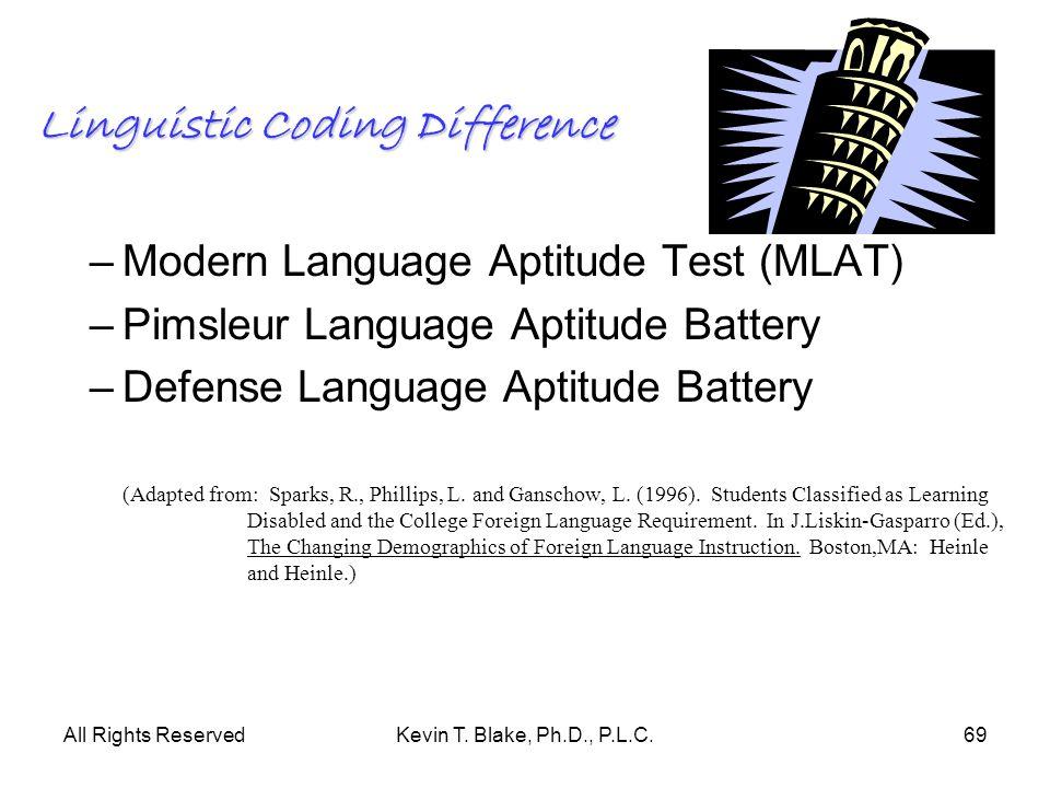 All Rights ReservedKevin T. Blake, Ph.D., P.L.C.69 Linguistic Coding Difference –Modern Language Aptitude Test (MLAT) –Pimsleur Language Aptitude Batt