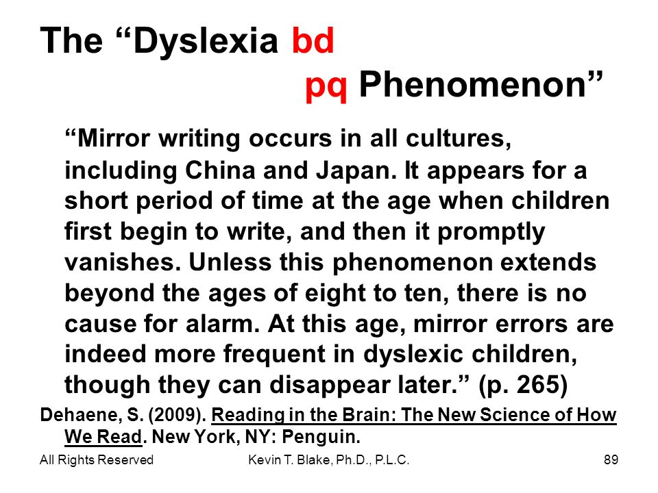 The Dyslexia bd pq Phenomenon Mirror writing occurs in all cultures, including China and Japan. It appears for a short period of time at the age when