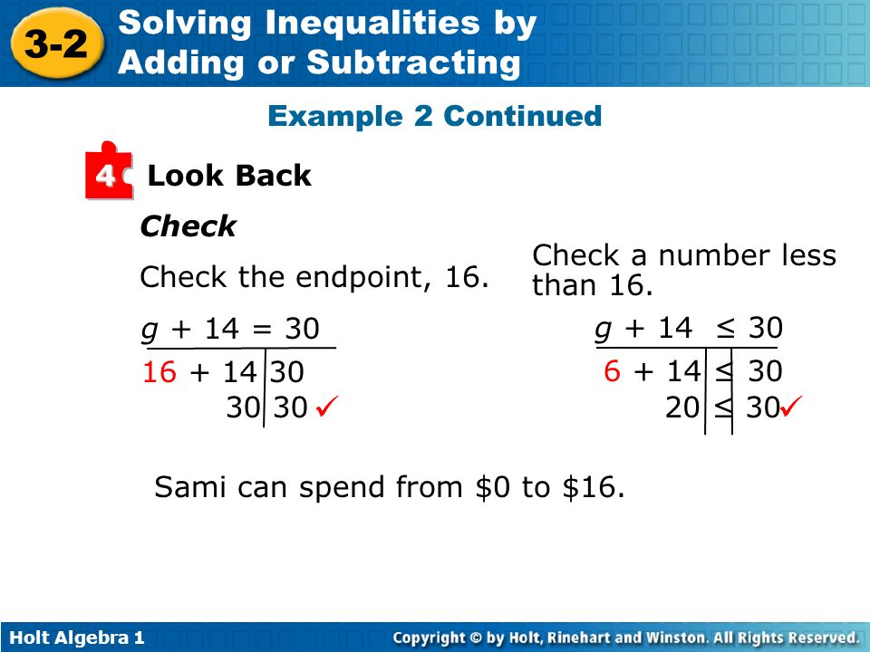Holt Algebra 1 3-2 Solving Inequalities by Adding or Subtracting Look Back4 Check Check the endpoint, 16. g + 14 = 30 16 + 14 30 30 Sami can spend fro